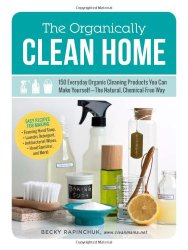 150 Everyday Organic Cleaning Products You Can Make Yourself - The Natural, Chemical-Free Way